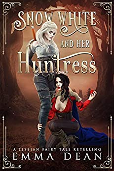 Snow White and Her Huntress: A Lesbian Fairy Tale Retelling (Sapphic Fairy Tale Retellings Book 1) by [Emma Dean]