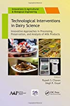 Technological Interventions in Dairy Science: Innovative Approaches in Processing, Preservation, and Analysis of Milk Products (Innovations in Agricultural & Biological Engineering)