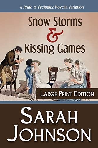 Snow Storms & Kissing Games: A Pride & Prejudice Novella Variation