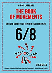 THE BOOK OF MOVEMENTS / VOLUME 3 -6/8: Musical method for rhythmic development (English Edition)