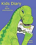 Kids Diary: with Bertie Brachiosaurus - a Young Kids Diary that is a fun Kids First Diary; Kids journal draw and write, Childs first diary (Bertie Brachiosaurus Dinosaur Adventures Series)