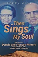 Then Sings My Soul: The Impact of Donald and Frances Winters on Church Music in the Southern Baptist Convention