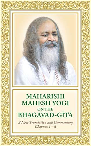 Maharishi Mahesh Yogi on the Bhagavad-Gita: A New Translation and Commentary With Sanskrit Text -- Chapters 1 to 6 (English Edition)