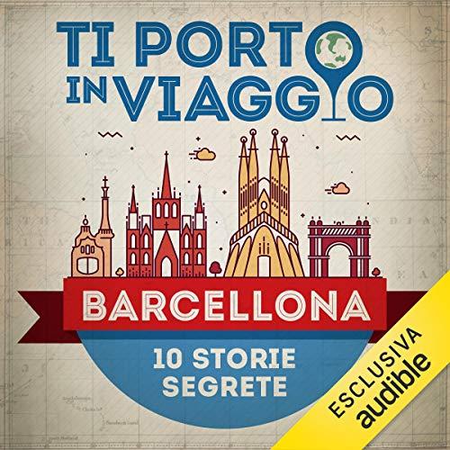 Ti porto in viaggio: Barcellona. Dieci storie segrete copertina