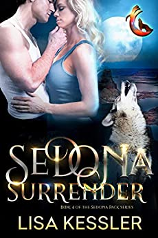 Sedona Surrender: Southwestern Paranormal Romance with Shifters, Psychics, and Secrets (Sedona Pack Book 4) by [Lisa Kessler]
