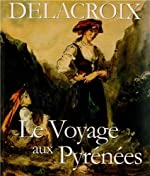 Delacroix le Voyage aux Pyrénées d'Alexandre Hurel
