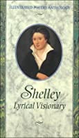 Shelley Lyrical Visionary (Illustrated Poetry Anthology Series) 1860193978 Book Cover
