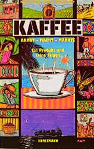 Kaffee. Armut - Macht - Märkte: Ein Produkt und seine Folgen