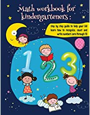Math Workbooks For Kindergarteners: Step By Step Guide to Help Your Kid Learn How to Recognize, Count and Write Numbers 0 Through 10