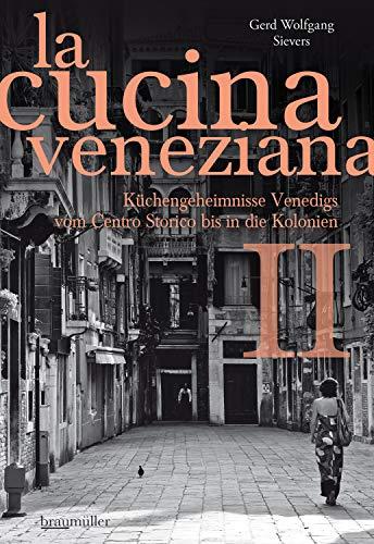 La cucina veneziana II: Küchengeheimnisse Venedigs vom Centro Storico bis in die Kolonien (German Edition)