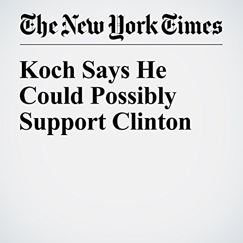 Koch Says He Could Possibly Support Clinton cover art