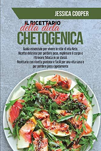 Il Ricettario della Dieta Chetogenica: Guida essenziale per vivere lo stile di vita Keto. Ricette deliziose per perdere peso, migliroare il corpo e ... e facili per una vita sana e per perdere pes