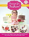 Passion For Fashion!: Cute & Easy Cake Toppers! Shoes, Bags, Make-up and more! Mini Fashions That Look Good Enough To Eat! (Cute & Easy Cake Toppers Collection) (Volume 5)