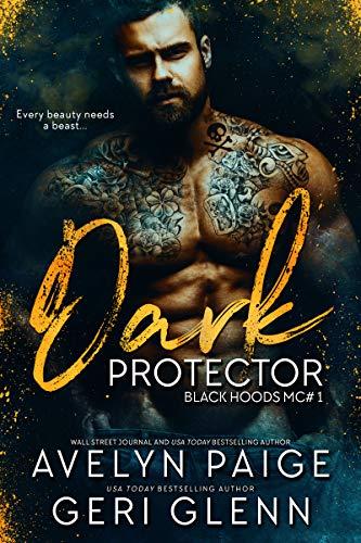 Dark Protector (Black Hoods MC Book 1) by [Avelyn Paige, Geri Glenn]