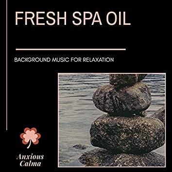 Fresh Spa Oil - Background Music For Relaxation
