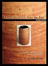 Out of the Earth, into the Fire: A Course in Ceramic Materials for the Studio Potter