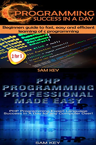 Programming #14:C Programming Success in a Day & PHP Programming Professional Made Easy (C Programming, C++programming, C++ programming language, HTML ... Rails, PHP, CSS) (English Edition)