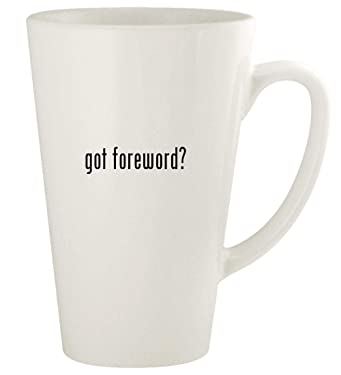 got foreword? - 17oz Ceramic Latte Coffee Mug Cup, White