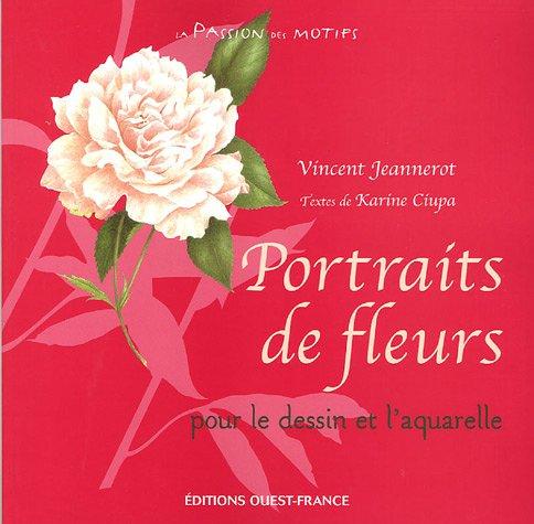 Portraits de fleurs : Pour le dessin et l'aquarelle