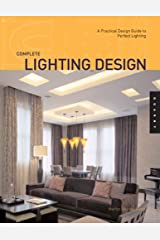 Complete Lighting Design: A Practical Design Guide for Perfect Lighting Paperback