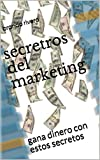 secretros del marketing: gana dinero con estos secretos
