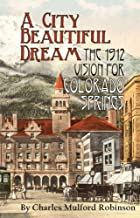 A City Beautiful Dream: The 1912 Vision for Colorado Springs (Regional History Series)