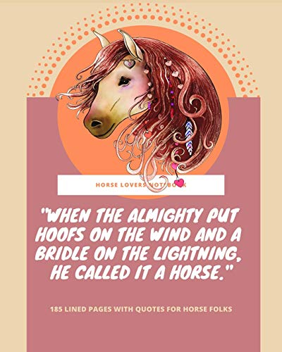 Horse Lovers Notebook: 'When the Almighty put hoofs on the wind and a bridle on the lightning, he called it a horse' - 185 Lined Pages With Quotes For Horse Folks