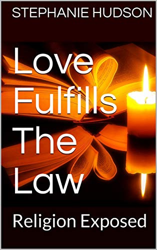 Love Fulfills The Law: Religion Exposed (English Edition)