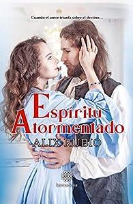 Espíritu atormentado: Cuando el amor triunfa sobre el destino… par Alix Rubio