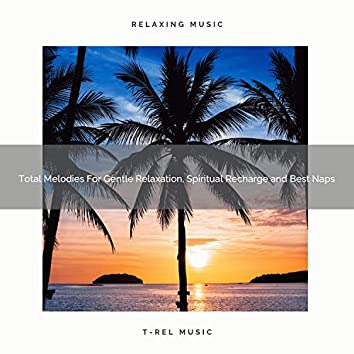 Total Melodies For Gentle Relaxation, Spiritual Recharge and Best Naps