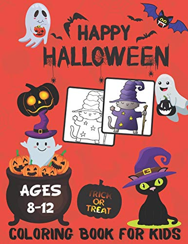 Happy Halloween Coloring Book For Kids Ages 8-12: My Halloween Coloring Book: Witches, Ghosts, Bats And A Lot More Halloween Spooky Scary Things! (Halloween Coloring Book For Older Kids)