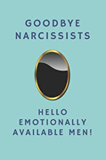 Goodbye Narcissists, Hello Emotionally Available Men!: Notebook Gift For Women & Men In Recovery From A Toxic Relationship