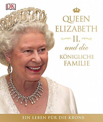 Queen Elizabeth II. und die königliche Familie: Ein Leben für die Krone