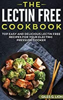 The Lectin Free Cookbook: Top Easy and Delicious Lectin-Free Recipes for Your Electric Pressure Cooker