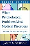 When Psychological Problems Mask Medical Disorders, Second Edition: A Guide for Psychotherapists