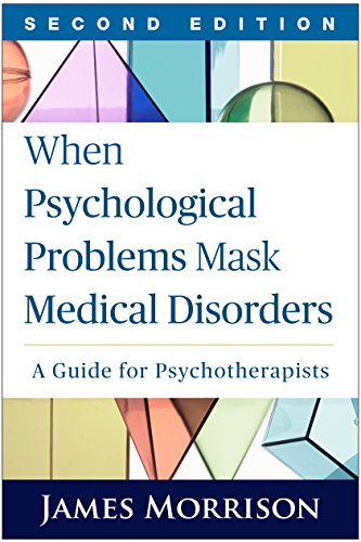 Compare Textbook Prices for When Psychological Problems Mask Medical Disorders, Second Edition: A Guide for Psychotherapists Second Edition ISBN 9781462521760 by Morrison, James
