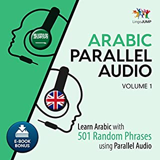 Arabic Parallel Audio     Learn Arabic with 501 Random Phrases using Parallel Audio - Volume 1              By:                                                                                                                                 Lingo Jump                               Narrated by:                                                                                                                                 Lingo Jump                      Length: 10 hrs and 45 mins     3 ratings     Overall 5.0