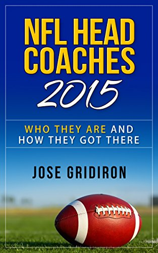 NFL Heads Coaches 2015: Who They Are and How They Got There (English Edition)