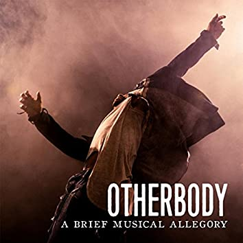 Otherbody: A Brief Musical Allegory