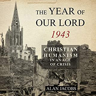 The Year of Our Lord 1943     Christian Humanism in an Age of Crisis              By:                                                                                                                                 Alan Jacobs                               Narrated by:                                                                                                                                 Paul Boehmer                      Length: 8 hrs and 37 mins     15 ratings     Overall 4.4