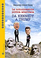 La Comunicazione Politica Americana: Da Kennedy a Trump (Passaparola)