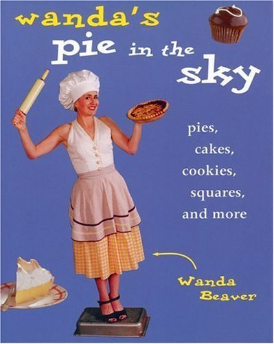 Wanda's Pie in the Sky: Pies, Cakes, Cookies, Squares and More by Beaver, Wanda(November 1, 2002) Paperback
