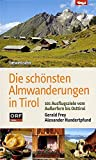 Die schönsten Almwanderungen in Tirol. 101 Ausflugsziele vom Außerfern bis Osttirol