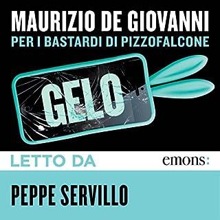 Gelo     per i Bastardi di Pizzofalcone              Di:                                                                                                                                 Maurizio De Giovanni                               Letto da:                                                                                                                                 Peppe Servillo                      Durata:  9 ore e 50 min     256 recensioni     Totali 4,6