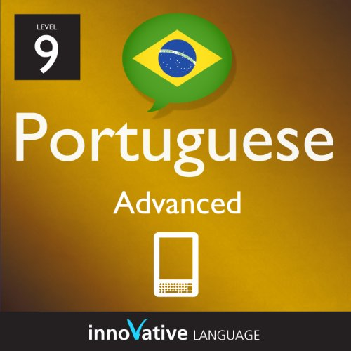 Learn Portuguese - Level 9: Advanced Portuguese Volume 1 (Enhanced Version): Lessons 1-50 with Audio (Innovative Language Series - Learn Portuguese from Absolute Beginner to Advanced)