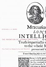 The Invention of Journalism Ethics, First Edition: The Path to Objectivity and Beyond (McGill-Queen's Studies in the History of Ideas) by Stephen J.A. Ward(2006-04-13)