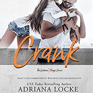 Crank     The Gibson Boys, Book 1              By:                                                                                                                                 Adriana Locke                               Narrated by:                                                                                                                                 Wen Ross,                                                                                        Kai Kennicott                      Length: 8 hrs and 21 mins     14 ratings     Overall 4.5