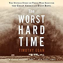 The Worst Hard Time Lib/E: The Untold Story of Those Who Survived the Great American Dust Bowl