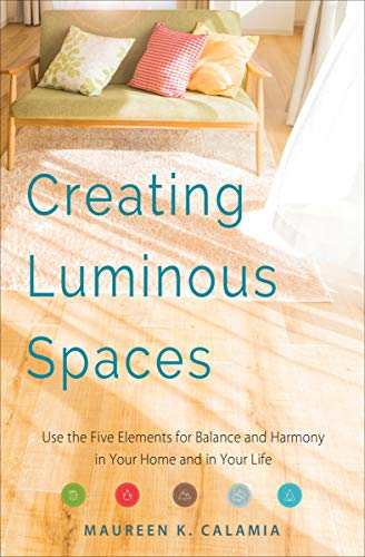 Creating Luminous Spaces: Use the Five Elements for Balance and Harmony in Your Home and in Your Life (English Edition)