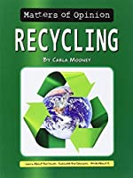 Recycling (Matters of Opinion) by Carla Mooney(2014-07-01)